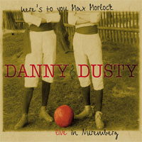 Here's To You Max Morlock... Danny & Dusty Live In Nuremburg
